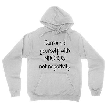 Surround yourself with nachos not negativity, funny sarcastic saying, humor, joke, food lover hoodie