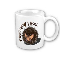 """That's How I Roll"" rolled-up hedgehog Mugs from Zazzle.com"
