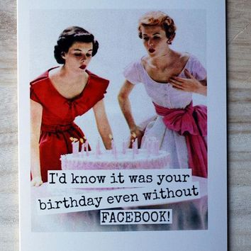 Know It Was Your Birthday Even Without Facebook! Funny Vintage Style Happy Birthday Card FREE SHIPPING