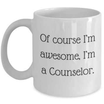 Sarcastic Coffee Mug: Of Course I'm Awesome, I'm A Counselor. - Funny Coffee Mug - Perfect Gift for Sibling, Best Friend, Coworker, Roommate, Parent, Cousin - Birthday Gift - Christmas Gift - Gifts For Counselors