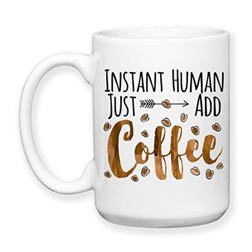 Coffee Mug, 15 oz, by Groovy Giftables - Instant Human Just Add Coffee 001
