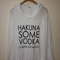 Hakuna Some Vodka Burn Out Hoodie Shirt