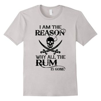 I Am The Reason Why All The Rum Is Gone T-Shirt
