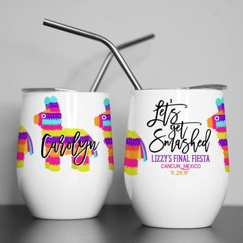 Bachelorette Party, Custom, Wine Tumbler, Bridesmaid Gift, Party Favor, Final Fiesta, Let's get Smashed, Insulated, Stemless, Drinkwear