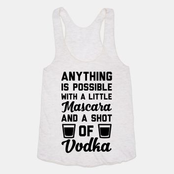 Anything Is Possible With A Little Mascara And A Shot Of Vodka