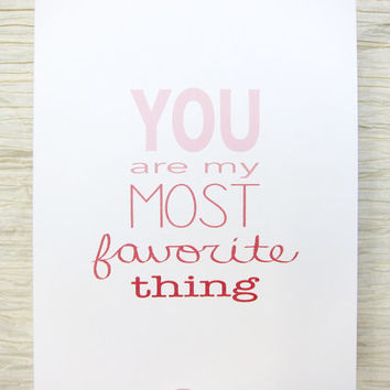 Sweet Valentine. Valentines Day Card. - You are my most favorite thing.