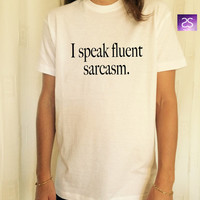 I speak fluent sarcasm T Shirt Unisex womens gifts womens girls tumblr funny slogan fangirls women daughter gifts birthday teens teenager