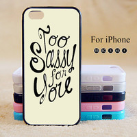 Too Sassy For You,Love,Heart,iPhone 5 case,iPhone 5C Case,iPhone 5S Case, Phone case,iPhone 4 Case, iPhone 4S Case,Case-IP002Cal