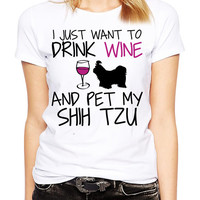Shih Tzu Tee- I Just Want To Drink Wine and Pet My Shih Tzu Shirt - Shih Tzu Tshirt  - Funny Dog Shirts - Dog Tees - Shih Tzu Apparel
