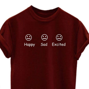 Happy Sad Excited Smiley Girlfriend Gift Funny Fashion Tumblr Weird Interned Viral Fashion Blogger Fashion Funny unisex Tshirt