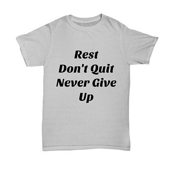 Rest don't quit never give up -gray t-shirt unisex cotton statement gift novelty