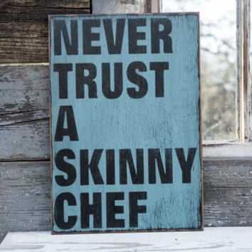 never trust a skinny chef humorous kitchen sign let me cook chef gift mothers day gift for mom funny kitchen decor rustic sign fathers day