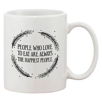 Cute 11oz Coffee Mug- People Who Love to Eat are Always the Happiest People