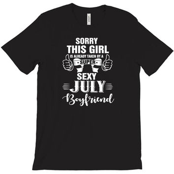 sorry this girl is already taken by a super sexy july boyfriend T-Shirt