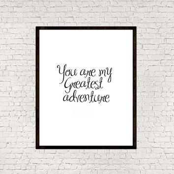 Instant download,Word art,Home Decor,Nursery Decor,You Are My Greatest Adventure Love Print,Inspirational Art,Typographic Print,Wall Art