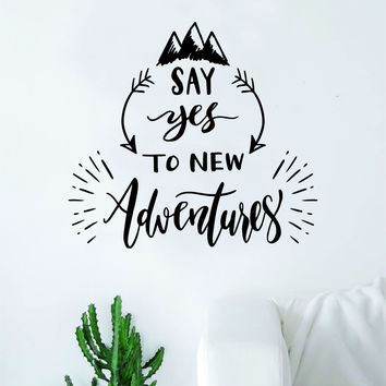 Say Yes to New Adventures V4 Decal Sticker Wall Vinyl Art Wall Bedroom Room Home Decor Inspirational Teen Nursery Travel