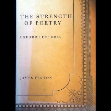 The Strength of Poetry by James Fenton (HC)