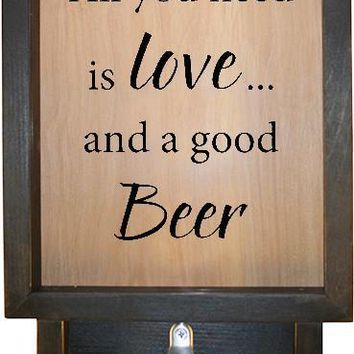 "Wooden Shadow Box Bottle Cap Holder with Bottle Opener 9""x15"" - All You Need Is Love And A Good Beer"