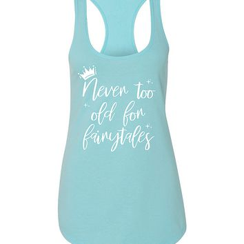 FRESH RELEASE Never Too Old for Fairy Tales Ladies Short Sleeve Tank
