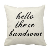 Hello There Handsome Pillows