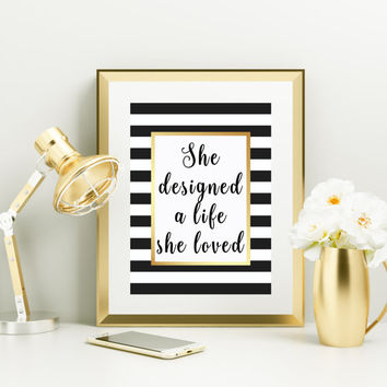 She Designed A Life She Loved, PRINTABLE, quote, wall decor, wall art, office, dorm, modern, gift idea, inspirational, INSTANT DOWNLOAD