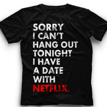 Sorry I Can't Hang Out Tonight I have A Date With Netflix - T-Shirt -Sorry I Can't Hang Out Tonight I have A Date With Netflix- Graphic - T