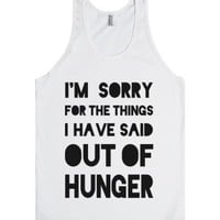 I'm Sorry for the Things I Have Said Out of Hunger-White Tank