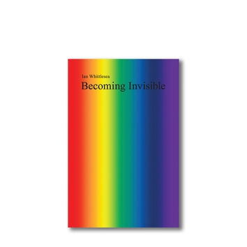 """Becoming Invisible"" by Ian Whittlesea"
