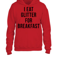 I Eat Glitter For Breakfast - UNISEX HOODIE