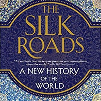 The Silk Roads: A New History of the World Paperback – March 7, 2017