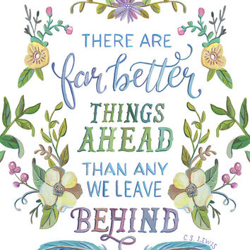 C.S. Lewis Quote - There Are Far Better Things Ahead Than Any We Leave Behind - Hand Lettered Art Print