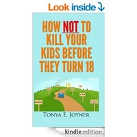 How NOT to Kill Your Kids Before They Turn 18 (Are We There Yet?  How NOT to Kill Your Kids Before They Turn 18)