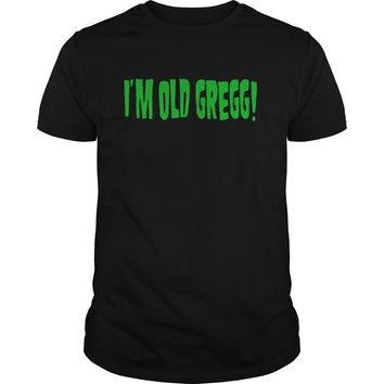 I'm old Gregg awesome men's t-shirt for adult