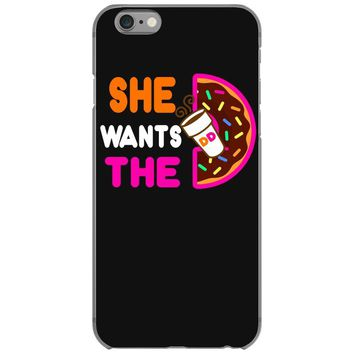 She Wants The D - Dunkin Donuts iPhone 6/6s Case