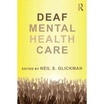 Deaf Mental Health Care (Counseling and Psychotherapy: Investigating Practice from Scientific, Historical, and Cultural Perspectives)