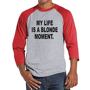 Men's Funny Shirt - Life Is a Blonde Moment - Funny Mens Shirts - Funny Shirt - Red Raglan - Gift for Him - Funny Gift Idea for Boyfriend