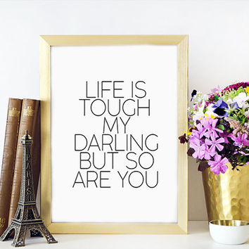 Gift For Husband,Gift For Wife,Darling Quote,Inspirational Print,Motivational Print,PRINTABLE Art,Life Is Tough My Darling But So Are You
