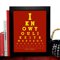 Katy Perry, I Know You Like It Sweet So You Can Have Your Cake, Eye Chart, 8 x 10 Giclee Art Print, Buy 3 Get 1 Free