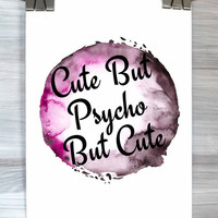 Cute But Psycho But Cute Print Watercolor Quote Typography Poster Teen Bedroom Dorm Room Wall Art Home Decor