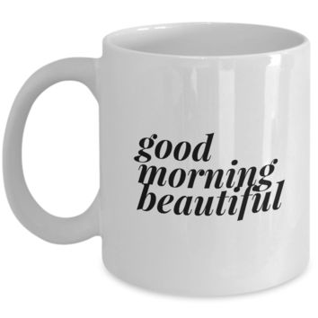 Valentine's Day Gift, Coffee Mug - GOOD MORNING BEAUTIFUL - Best Present for Wife, Girlfriend, Grandmother, Daughter, Friend, Bestie