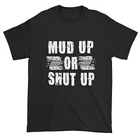 Mud Up or Shut Up Unisex T-shirt