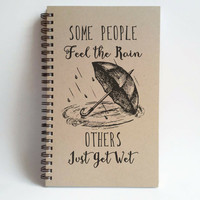 Some people feel the rain, others just get wet, 5X8 Journal, spiral notebook, bound diary, sketchbook, brown kraft notebook, white journal