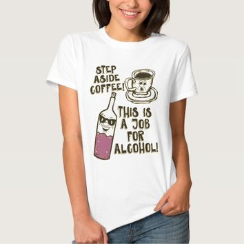 This is a Job For Alcohol T Shirts