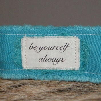 Inspirational Jewelry Inspirational Bracelet Turquoise Upcycled Fabric Bracelet Cuff be yourself always
