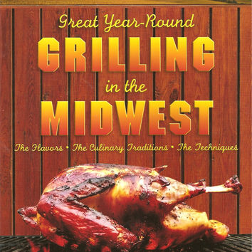 Great Year-Round Grilling in the Midwest - Flavors, Culinary Traditions, Techniques