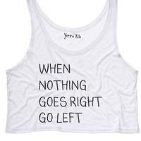 When Nothing Goes Right, Go Left Crop Tank Top