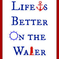 Life Is Better On The Water Typography Photo, Poster or Canvas Print Wall Decor Red White Blue Nautical