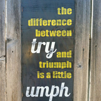 Motivational Wall Decor - Distressed Wooden Sign - the difference between try and triumph is a little umph - Modern / Rustic Reclaimed Wood