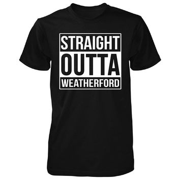 Straight Outta Weatherford City. Cool Gift - Unisex Tshirt