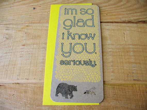 """Greeting Card. """"I'm So Glad I Know You. Seriously."""""""